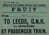 M&GN FRUIT LABEL - From Long Sutton to Leeds (GNR), via Peterborough, by passenger train - Obviously, the conveyance of fruit was a priority traffic due to it's short shelf life and so was carried by passenger train - print date March 1915.
