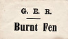 GER LUGGAGE/PARCEL LABEL - BURNT FEN - Opened in 1845 as Mildenhall Road Station, the station name was changed in 1855 to Burnt Fen. In 1904 it was changed again to become the well known railway hub that is Shippea Hill today. The station is located in just about the only spot in this area that is above sea level.