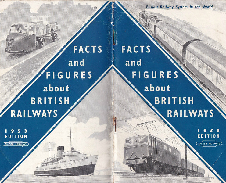 FACTS AND FIGURES ABOUT BRITISH RAILWAYS, 1953 (1) - The covers of this very interesting little booklet, some of the pages of which I have reproduced. The figures are staggering.