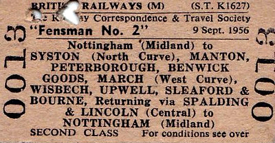 RAIL TOUR - 'FENSMAN No.2' (1) - On September 9th, 1956, RCTS ran the highly complicated 'Fensman No.2' Tour. This ticket is for Portion 1 of the Tour and ran as follows:-<br /> Crab No.42784 with 4 coaches - Nottingham Midland - Beeston - Trent - Loughborough - Syston North Jn - Syston East Jn - Melton Mowbray - Stamford - Peterborough North, where it combined with the 6 coaches of Portion 2, having arrived from Kings Cross behind K3 No.61942. The Tour then continued as follows:-<br /> B1 No.61391 with 10 coaches from Peterborough North - Whittlesea.<br />  J17 No.65562 with open wagons from Whittlesea - Three Horse Shoes - Benwick - Three Horse Shoes - Whittlesea. <br /> B1 No.61391 with 10 coaches from Whittlesea - March West Jn - Whitemoor Jn - Wisbech East. <br /> Drewry 0-6-0DM 11102 with open wagons from Wisbech East - Upwell - Wisbech East. <br /> B1 No.61391 with 10 coaches from Wisbech East - Sleaford South Jn - Sleaford North Jn. <br /> K2 No.61743 with 10 coaches from Sleaford North Jn - Sleaford - Bourne - Twenty - Cuckoo Jn - Spalding. <br /> The train then split again 61942 returning to Kings Cross with its 6 coaches and 42784 to Nottingham Midland with its 4.