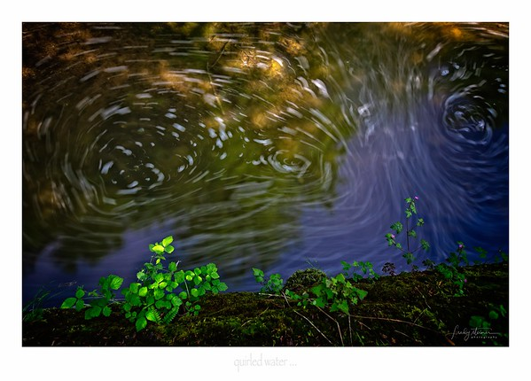 quirled water ...