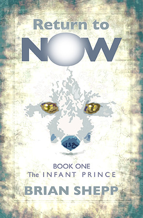 Cover: Return to Now, Book 1: The Infant Prince by Brian Shepp