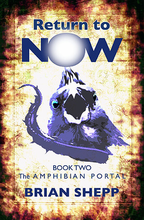 Cover: Return to Now, Book 2: The Amphibian Portal by Brian Shepp