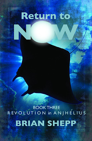Cover: Return to Now, Book 3: Revolution in Anjhélius by Brian Shepp
