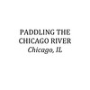 PADDLING THE CHICAGO RIVER