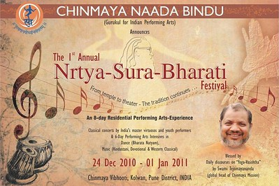 1st Annual Nrtya-Sura-Bharati Festival organized by Chinmaya Naada Bindu (Chinmaya Mission) was held from 24th December to 01st January, 2011 at Chinmaya Vibhooti, Kolwan, Maharashtra.  An 8-day Residential Performing Arts-Experience. Classical concerts by India's master virtuosos and youth performers & 6-Day Performing Arts. Intensives in Dance (Bharata Natyam), Music (Hindustani, Devotional & Western Classical) were held. For more details see:   http://www.chinmayaswaranjali.org/chinmaya_naada_bindu.htm