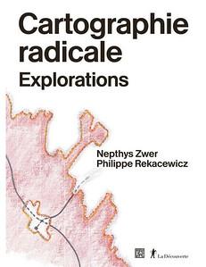 """Nepthys ZWER, Philippe REKACEWICZ """"Cartographie radicale. Explorations"""" Éditions La Découverte, 2021.   https://www.editionsladecouverte.fr/cartographie_radicale-9782373680539"""