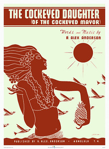 015: 'The Cockeyed Daughter Of The Cockeyed Mayor,' based on vintage Hawaiian music cover. Ca. 1930. Words & Music: R. Alex Anderson Artist: LaSalle Published by: R. Alex Anderson, Honolulu.