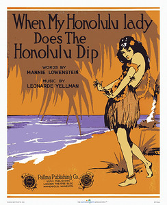 014: 'When My Honolulu Lady Does The Honolulu Dip.' - Vintage Hawaiian sheet music cover from ca. 1926. Words: Mannie Lowenstein, Music: Leonarde Yellman, Pallma Publishing Co., Minneapolis.