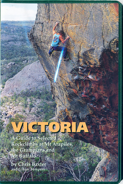 Victoria. Victoria - A guide to Selected Rockclimbs at Mt Arapiles, the Grampians and Mt Buffalo