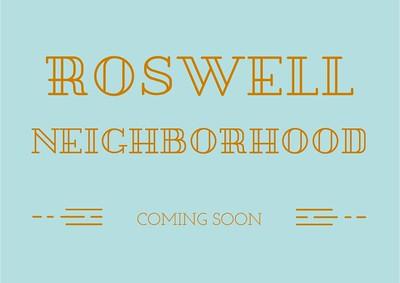 Roswell Neighborhood Coming Soon