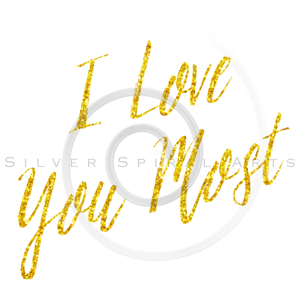I Love You Most Gold Faux Foil Glitter Metallic Quote Isolated on White Background