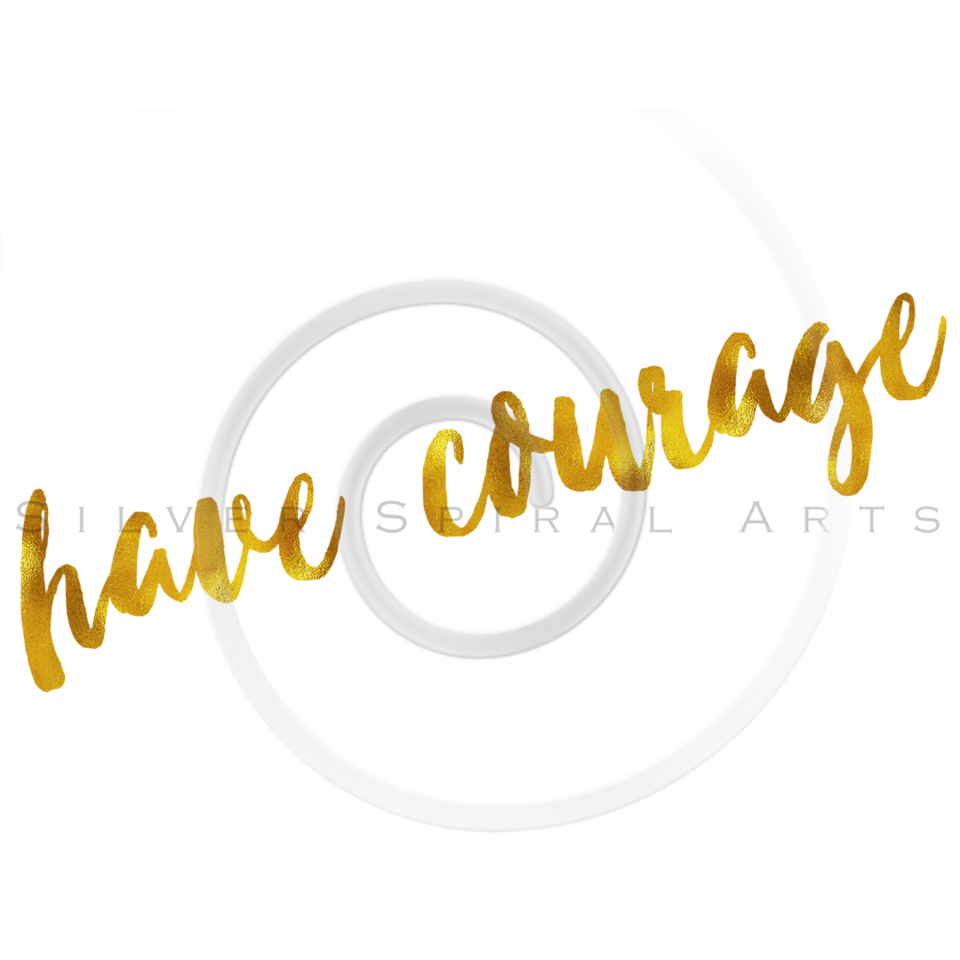Have Courage Gold Faux Foil Metallic Glitter Quote on White Background