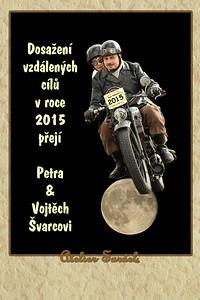 Dosažení vzdálených cílů v roce 2015 přejí Petra & Vojtěch Švarcovi Reaching distant goals in 2015 wish you Petra & Vojtech Svarc
