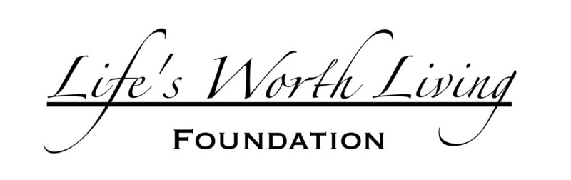 LIFE'S WORTH LIVING FOUNDATION
