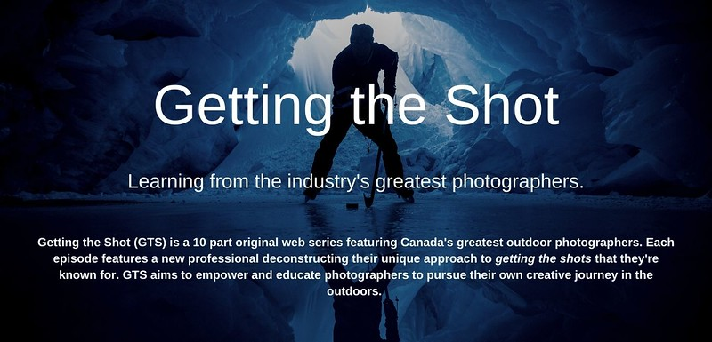 Getting the Shot Empowering photographers to get outside and be creative Getting the Shot is a 12 part original web series featuring Canada's greatest outdoor photographers. Each episode features a new professional deconstructing their creative process in