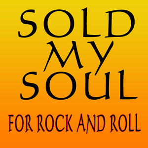 Sold My Soul For Rock and Roll