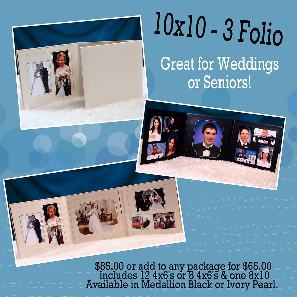 10x10 - 3 Folio - $85.00 or add to any package for $65.00 - Includes 12 4x6's or 8 4x6's & one 8x10.   Available in Medallion Black or Ivory Pearl