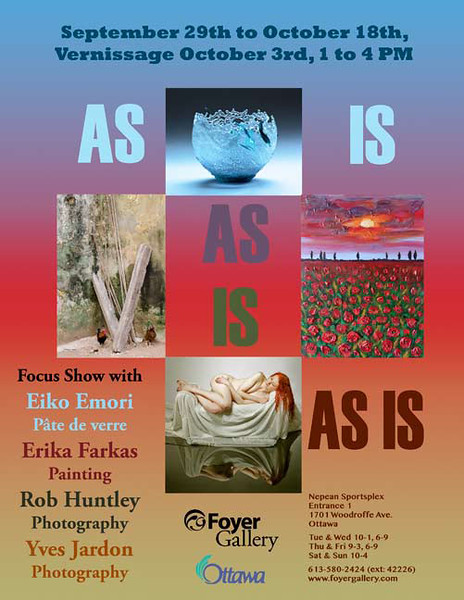 As Is - a focus group show at the Foyer Gallery featuring myself, Rob Huntley, Yves Jardon (photography), Erika Farkas (painting) and Eiko Emori (glass sculpture).