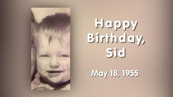 Happy 60th Birthday, Sid