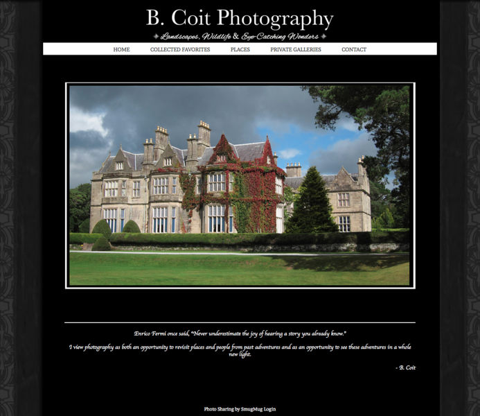 "B. Coit Photography from Oregon<br /> Specializes in Portrait Photography, Landscape Photography, Wildlife Photography, <br /> Web Site can be found at: <a href=""http://www.bcoitphotos.com/"">http://www.bcoitphotos.com/</a><br /> SmugMug Customization by jR Customization"