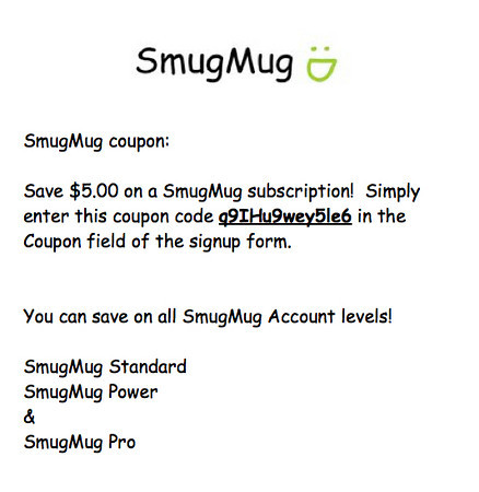 Simply enter this coupon code q9IHu9wey5le6 in the Coupon field of the signup form. You can save on all SmugMug Account levels!<br /> <br /> SmugMug Standard<br /> SmugMug Power<br /> &<br /> SmugMug Pro<br /> <br /> Code: q9IHu9wey5le6