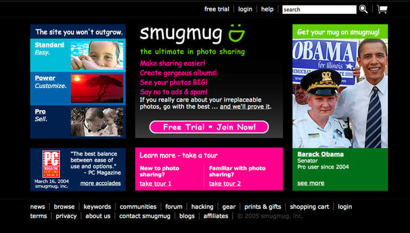 Our homepage circa 2005.  Brief experiment with bright colors.  Total failure.  Moved on.  But note who our featured customer was!  Then-Senator Barack Obama ran the photos piece of his Senatorial campaign through SmugMug.  We were proud then, and even more proud now.