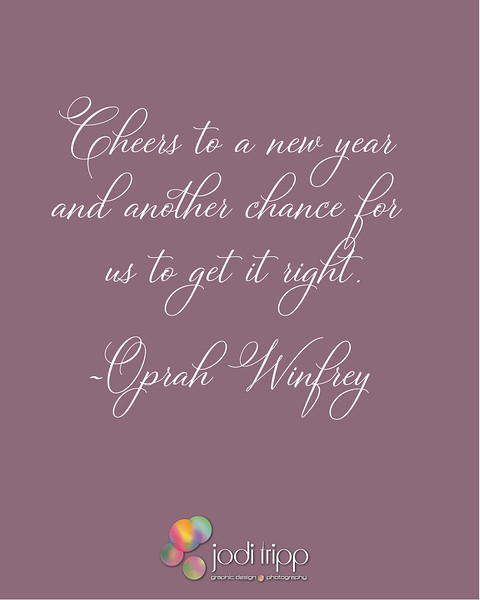 Cheers to a new year and another chance for us to get it right. ~Oprah Winfrey
