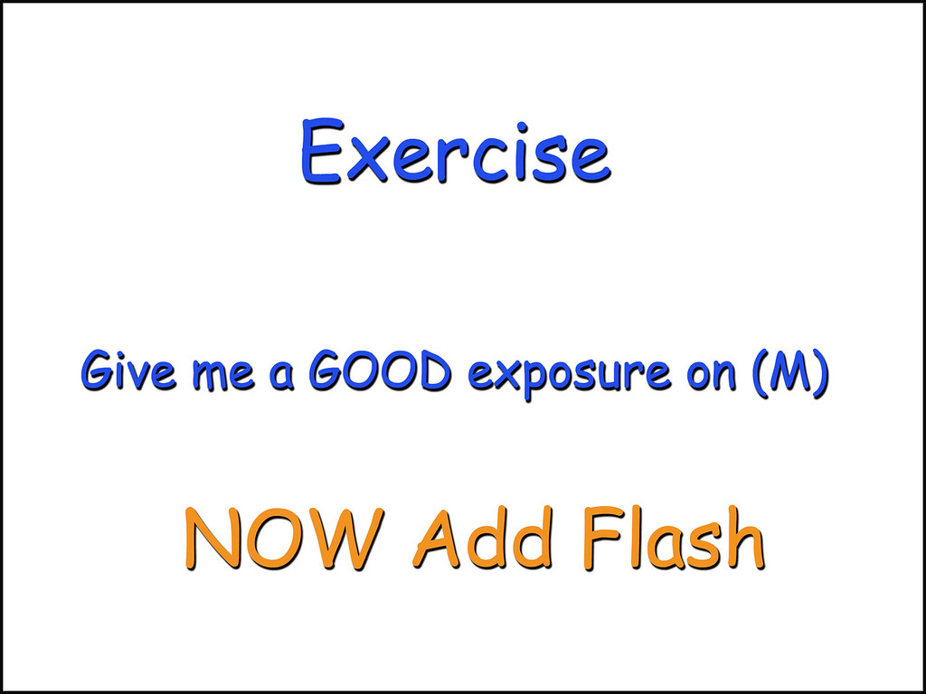 Good exposure on (M) ADD FLASH