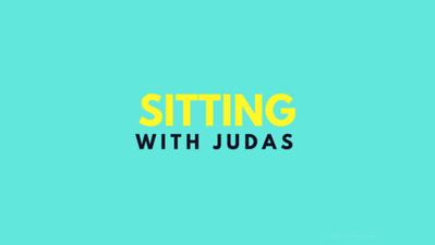 Sitting with Judas