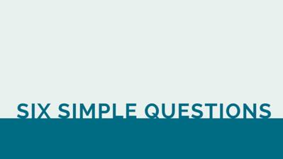 Six Simple Questions