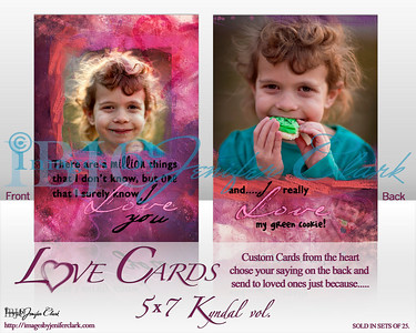 Love Cards, Kyndal volume in 5x7. Custom cards from the heart and you just tell me the saying you would like for the back of the card. Printed in sets of 25 and they come with envelopes.