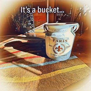 It's a Bucket