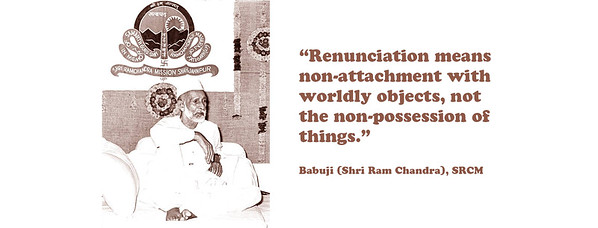 """""""Renunciation means non-attachment with worldly objects, not the non-possession of things.""""  Babuji, SRCM"""