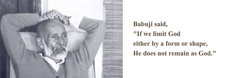 """Babuji said, """"If we limit God either by a form or shape, He does not remain as God."""""""