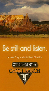 "Stillpoint at Ghost Ranch invites you to participate in ""The Spiritual Journey"" August 8 - 15, 2012. This one week experience is the pre-requisite course for the Art of Spiritual Direction program, but it may also be taken by anyone as a stand alone class in spiritual and personal discernment. This one week program supports participants in a deep exploration of their personal spiritual lives in a small group setting, deeply enriching their relationship with God/Spirit and recognizing the ways that God is present and working in their lives.   http://stillpointca.org/ghostranch.html http://www.ghostranch.org/courses-and-retreats/stillpoint"
