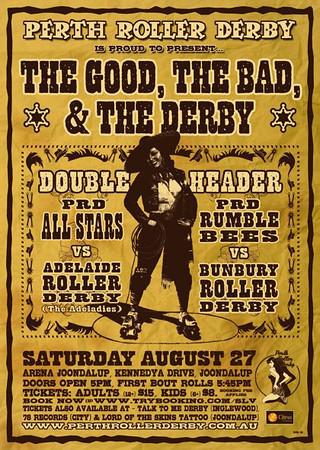 """Perth Roller Derby presents...... The Good, The Bad & The Derby"" bout promo poster. © Perth Roller Derby"