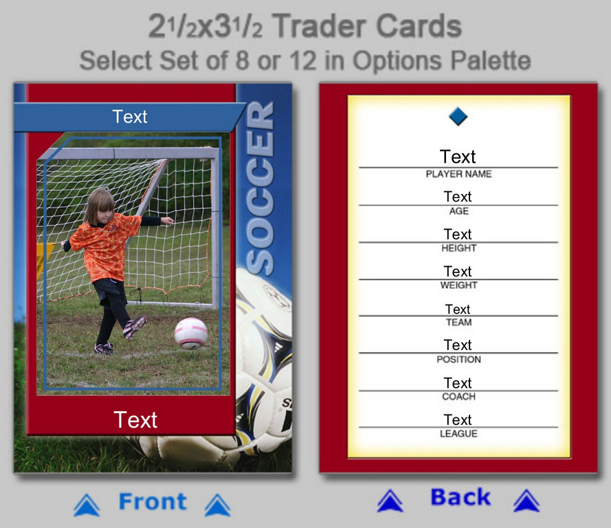Trader Cards<br /> Set of 8 = $14<br /> Set of 12 = $16<br /> <br /> Provide:<br /> Name<br /> Team Name<br /> Age<br /> Height<br /> Weight<br /> Number<br /> Position<br /> Coach<br /> League (if different than Fulton Youth Soccer)