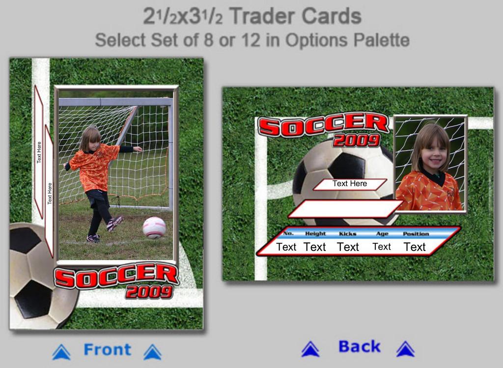 Trader Cards<br /> Set of 8 = $14<br /> Set of 12 = $16<br /> <br /> Provide:<br /> Name<br /> Team Name<br /> Number<br /> Height<br /> Kicks<br /> Age<br /> Position