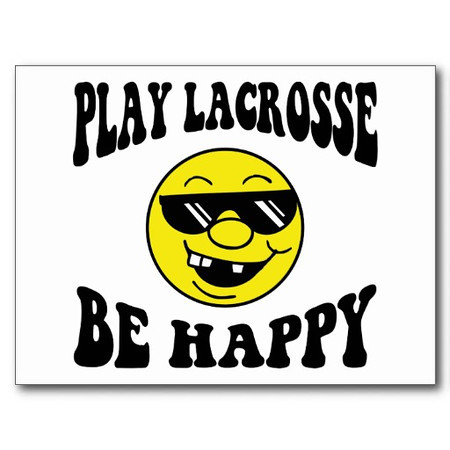 Be Happy Play Lacrosse