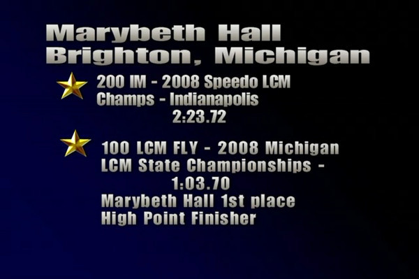 <font color=red><i>( 200 IM video starts at 1:34 )</i></font color> Marybeth Hall  2008 Speedo LCM Championships - Indianapolis 07/16/08 (200 IM 2:23.72 LCM) 2008 Michigan LCM State Championships - Jenison, MI 07/31/08 (100 FLY 1:03.70 LCM)