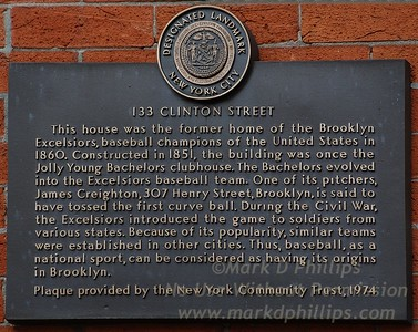 The Brooklyn Excelsiors baseball club was located at 133 Clinton Street. One of the earliest organized baseball teams featured James Creighton, who may have thrown the first curve ball.