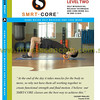 SMRT-CORE Level 2 DVD<br /> Quick Overview<br /> After you have mastered the foundational movements in Level 1 it is time to add some intensity. Level 2 exercises add a push, pull to many of the exercises. This push pull adds more focus to the core muscles and allows you to build on the strength and stability gained in the Level 1 exercises.We recommend that you begin Level 2 only after comfortably mastering Level 1.<br /> <br /> Availability: In stock
