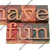 have fun phrase in letterpress type