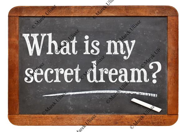 What is my secret dream ?