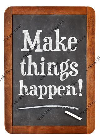 Make things happen advice