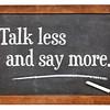 talk less and say more