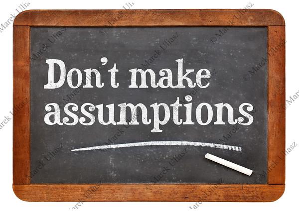 Do not make assumptions