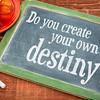 Do you create your own destiny question