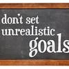 Do not set unrealistic goals